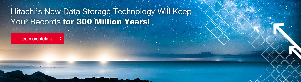 Hitachi's New Data Storage Technology Will Keep Your Records for 300 Million Years! See More Details >