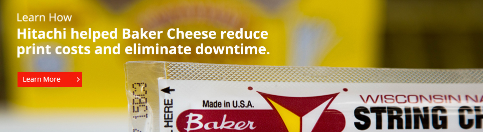 Hitachi Helped Baker Cheese reduce print costs and eliminate downtime